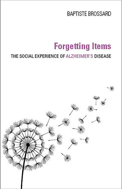 Photo of the cover of Forgetting Items - The Social Experience of Alzheimer's Disease. Indiana University Press